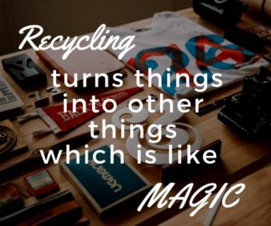recycling-turns-things-into-other-things-which-is-like-magic